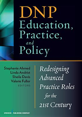 DNP Education, Practice, and Policy By Ahmed, Stephanie (EDT)/ Andrist, Linda (EDT)/ Davis, Sheila (EDT)/ Fuller, Valerie (EDT)