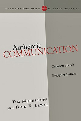 Authentic Communication By Muehlhoff, Tim/ Lewis, Todd V.